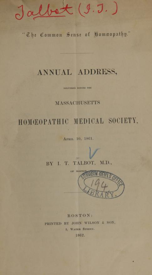 """I. T Talbot - """"The common sense of homoeopathy."""" Annual address, delivered before the Massachusetts Homoeopathic Medical Society, April 10, 1861"""