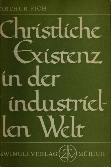 Christliche Existenz in der industriellen Welt by Arthur Rich